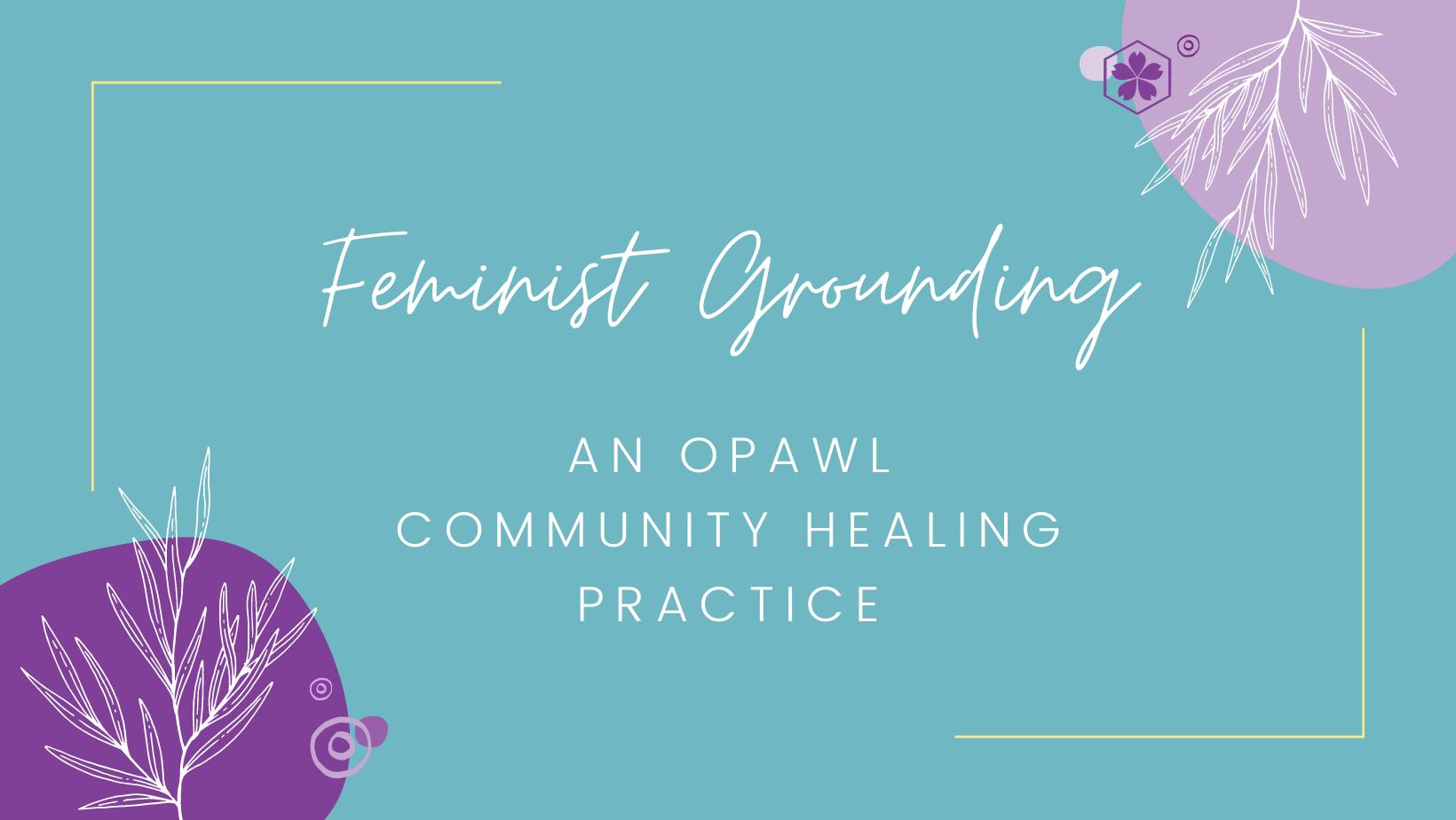 feminist grounding, an opawl community healing practice